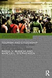 Tourism and Citizenship : Rights, Freedoms and Responsibilities in the Global Order, Bianchi, Raoul and Stephenson, Marcus, 0415707382