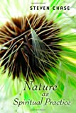 Nature as Spiritual Practice, Steven Chase, 0802840108
