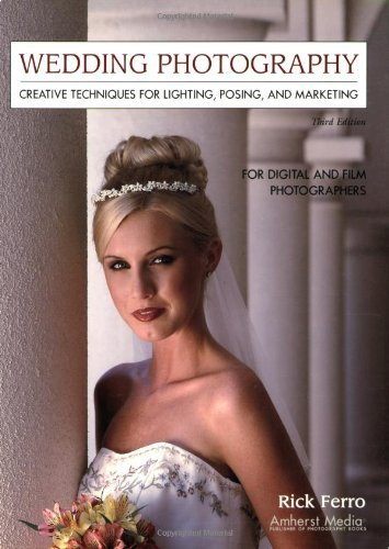 Wedding Photography by Ferro, Rick. (Amherst Media, Inc.,2004) [Paperback] 3rd Edition by Amherst Media,2004