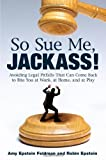 So Sue Me, Jackass!, Amy Epstein Feldman and Robin Epstein, 0452295742