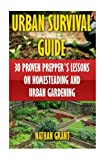 "Getting Your FREE Bonus Download this book, read it to the end and see ""BONUS: Your FREE Gift"" chapter after the conclusion.  Urban Survival Guide: (FREE Bonus Included) 30 Proven Prepper's Lessons On Homesteading and Urban Gardening  Have you consid..."