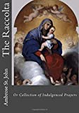 The Raccolta: Or Collection of Indulgenced Prayers