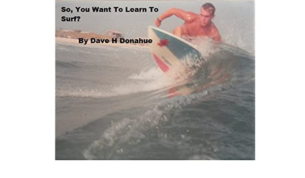 Want to Learn to Surf? 10 Things You Must Know!
