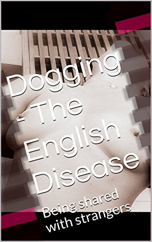 dogging-the-english-disease-being-shared-with-strangers