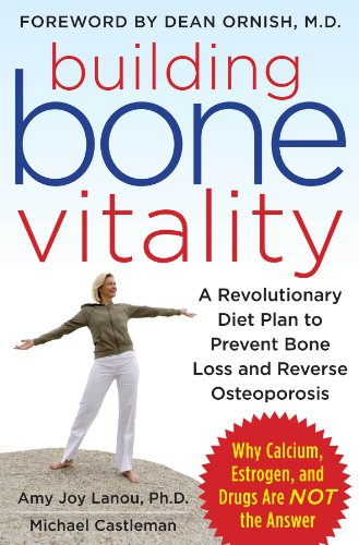Building Bone Vitality: A Revolutionary Diet Plan to Prevent Bone Loss and Reverse Osteoporosis--Without Dairy Foods, Calcium, Estrogen, or (Foods Bone Calcium)