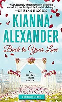 Back to Your Love (Brothers of TDT Book 1) by [Alexander, Kianna]