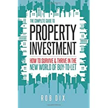 The Complete Guide to Property Investment: How to survive & thrive in the new world of buy-to-let
