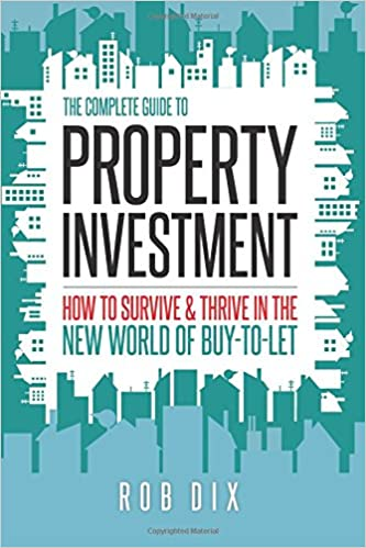 The complete guide to property investment how to survive thrive the complete guide to property investment how to survive thrive in the new world of buy to let amazon rob dix 9780993497209 books solutioingenieria Choice Image