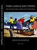 Time's Longer than Twine : Notes on the Culture, History and People of the U. S. Virgin Islands, Highfield, Arnold, 091661123X