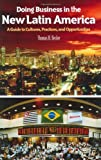 Book cover for Doing Business in the New Latin America: A Guide to Cultures, Practices, and Opportunities