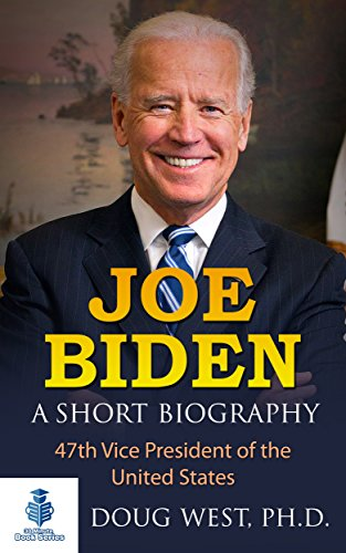 Joe Biden: A Short Biography: 47th Vice President of the United States (30 Minute Book Series 26) - Senator Joe Biden Vice