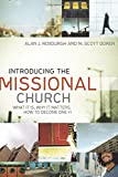 Introducing The Missional Church: What It Is, Why It Matters, How toBecome One