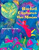 img - for Rachel Captures the Moon by Richard Ungar (2001-09-11) book / textbook / text book