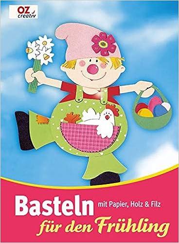 Basteln Fur Den Fruhling Mit Papier Holz Filz Oz Creativ Amazon