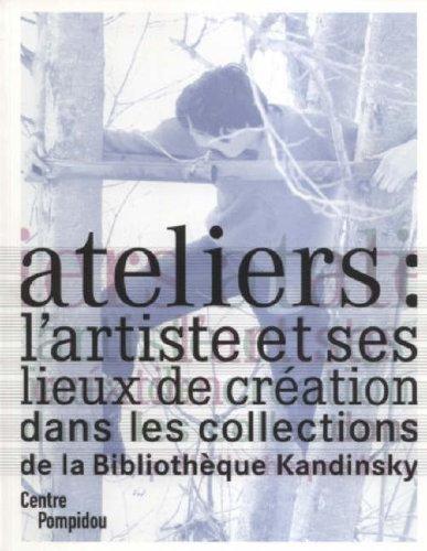 Ateliers : l'artiste et ses lieux de création : Dans les collections de la Bibliothèque Kandinsky pdf