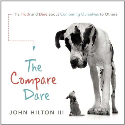 The Compare Dare: The Truth and Dare About Comparing Ourselves To Others