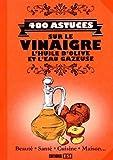 400 astuces sur le vinaigre l huile d olive et l eau gazeuse beaut? sant? cuisine maison
