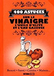 400 astuces sur le vinaigre, l'huile d'olive et l'eau gazeuse