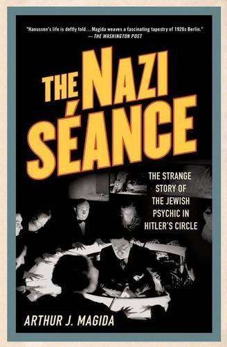 The Nazi S?nce: The Strange Story of the Jewish Psychic in Hitler's Circle by Arthur J. Magida (2013-02-12)