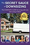 The Secret Sauce of Downsizing: The Complete Guide for Living with Less and Loving It More