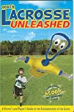 Youth Lacrosse Unleashed, Drummond Publishing Group Editors and Drummond Publishing Group Editors, 1597630101