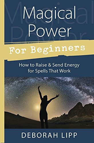 Download for free Magical Power For Beginners: How to Raise & Send Energy for Spells That Work