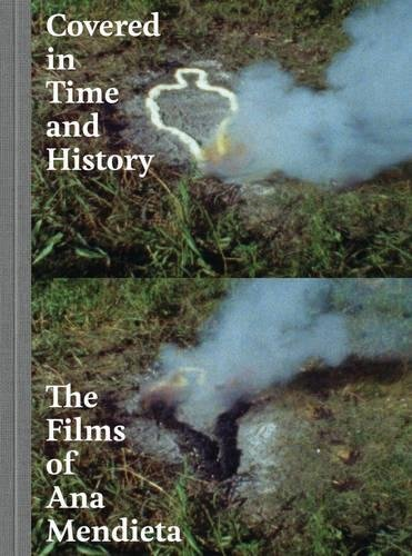 Covered in Time and History: The Films of Ana Mendieta