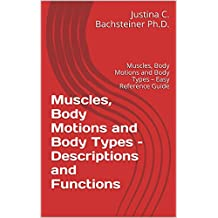 Muscles, Body Motions and Body Types – Descriptions and Functions: Muscles, Body Motions and Body Types – Easy Reference Guide (Useful Health Information – Condensed For Easy Learning Book 8)