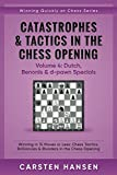 Catastrophes & Tactics In The Chess Opening - Volume 4: Dutch, Benonis & D-pawn Specials: Winning In 15 Moves Or Less: Chess Tactics, Brilliancies & ... The Chess Opening (winning Quickly At Chess)-Carsten Hansen