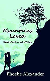 Mountains Loved (Mountains Trilogy Book 3) by [Alexander, Phoebe]