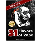 E-Liquid Recipes: 31 Flavors of Vape. (Dirty Joe's awesome E-Juice mix list.)