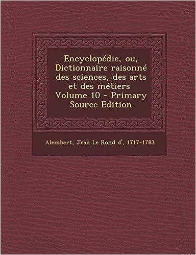 Download Online Encyclopedie, Ou, Dictionnaire Raisonne Des Sciences, Des Arts Et Des Metiers \ Volume 10 - Primary Source Edition epub pdf