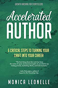 Accelerated Author: 6 Critical Steps To Turning Your Craft Into Your Career (Growth Hacking For Storytellers #6) by [Leonelle, Monica]