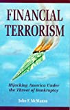 Financial Terrorism : Hijacking America under the Threat of Bankruptcy, McManus, John F., 1881919021