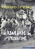 A Renegade in Springtime, Edward Upward, 1900564238