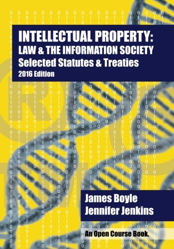Intellectual Property: Law & the Information Society: Selected Statutes & Treaties: 2016 Edition