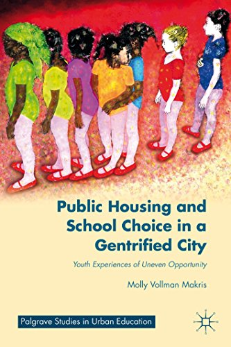 Download Public Housing and School Choice in a Gentrified City: Youth Experiences of Uneven Opportunity (Palgrave Studies in Urban Education) Pdf