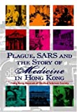 Plague, SARS and the Story of Medicine in Hong Kong, Starling, A. E., 9622098053