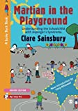 Martian in the Playground: Understanding the Schoolchild with Asperger's Syndrome (Lucky Duck Books) by Sainsbury, Clare (2009) Paperback