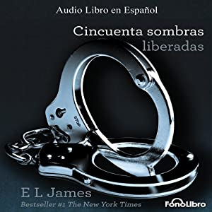 Cincuenta Sombras Liberadas [Fifty Shades Freed] Hörbuch