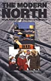 The Modern North : People, Politics and the Rejection of Colonialism, Coates, Ken S. and Powell, Judith, 1550281208