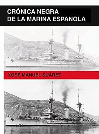 Crónica negra de la Marina Española eBook: Suárez, Xosé Manuel: Amazon.es: Tienda Kindle