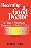 img - for Becoming a Good Doctor: The Place of Virtue and Character in Medical Ethics book / textbook / text book