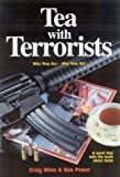 Tea with Terrorists: Who They Are * Why They Kill