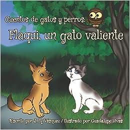 Flaqui, un gato valiente (Cuentos de gatos y perros) (Spanish ...