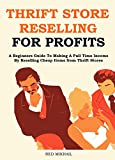 THRIFT STORE RESELLING FOR PROFITS 2016: A Beginners Guide To Making A Full Time Income By Reselling Cheap Items from Thrift Stores
