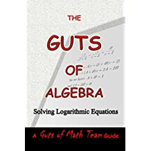 The Guts of Algebra: Solving Logarithmic Equations