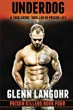 img - for UNDERDOG, A True Crime Thriller of Prison Life: Prison Killers 4 book / textbook / text book