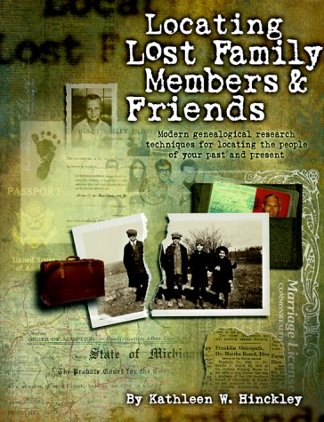Locating Lost Family Members & Friends: Modern Genealogical Research Techniques for Locating the People of Your Past and Present (PBS Ancestor)
