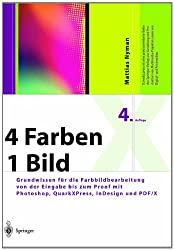 4 Farben  -  ein Bild: Grundwissen für die Farbbildbearbeitung von der Eingabe bis zum Proof mit Photoshop, QuarkXPress, InDesign und PDF/X (X.media.press)